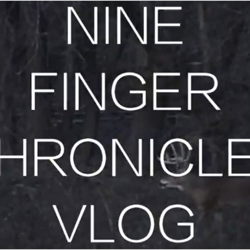Nine Finger Chronicles VLOG